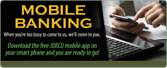 Mobile Banking. Get JDECU Mobile App on your phone today.